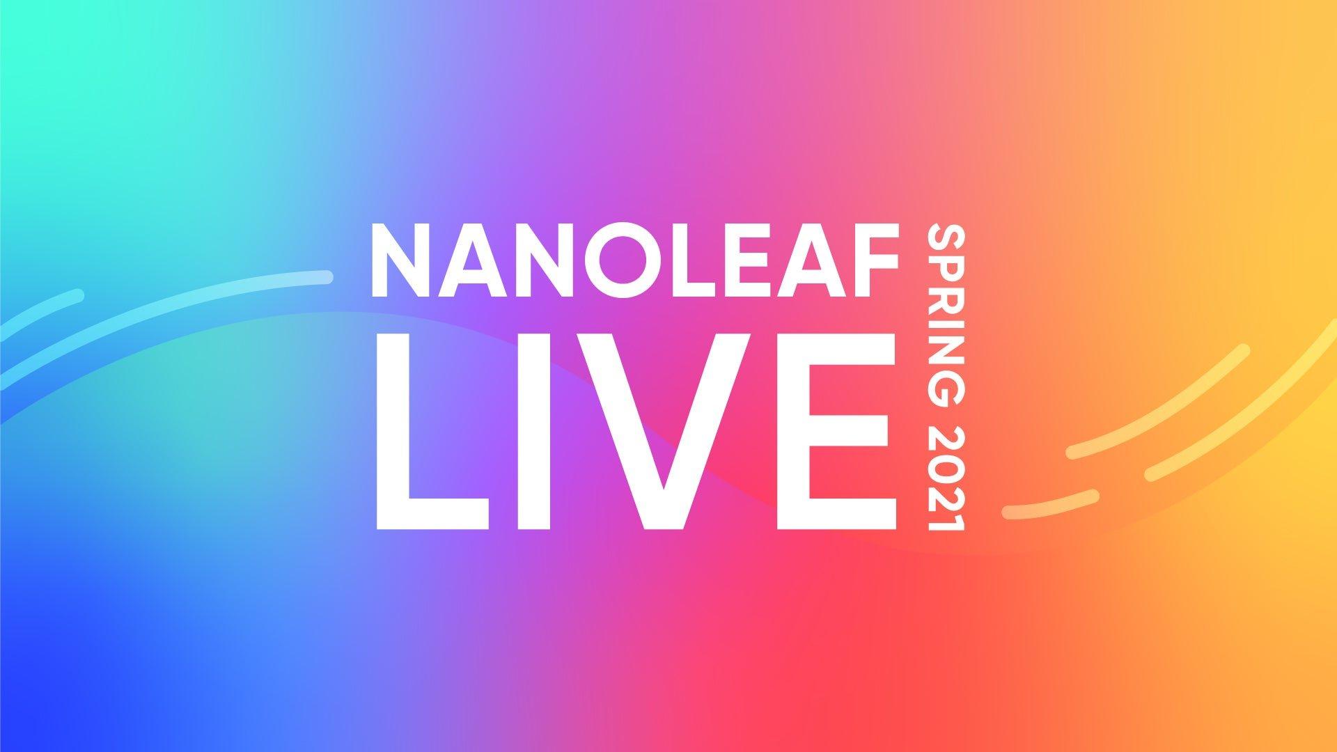 YOU DESERVE LIVE Our live virtual event NANOLEAF LIVE SPRING